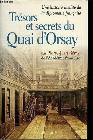 TRESORS ET SECRETS DU QUAI D'ORSAY - UNE HISTOIRE INEDITE DE LA DIPLOMATIE FRANCAISE: REMY ...