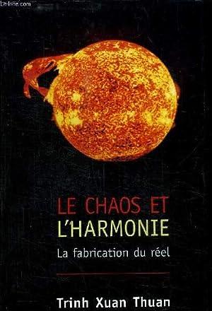 LE CHAOS ET L'HARMONIE - LA FABRICATION DU REEL: THUAN TRINH XUAN