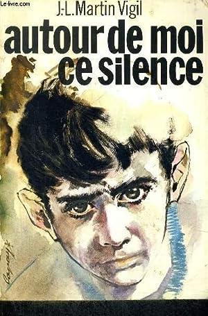 AUTOUR DE MOI CE SILENCE: VIGIL J.-L MARTIN