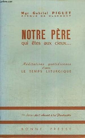NOTRE PERE QUI ETES AUX CIEUX - MEDITATIONS QUOTIDIENNES D'APRES LE TEMPS LITURGIQUE: PIGUET ...
