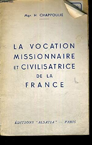 LA VOCATION MISSIONNAIRE ET CIVILISATRICE DE LA FRANCE: CHAPPOULIE H