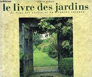 LE LIVRE DES JARDINS DE TOUS LES STYLES ET EN TOUTES SAISONS.: WILSON ANDREW