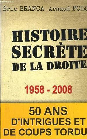 HISTOIRE SECRETE DE LA DROITE 1958-2008 / 50 ANS D'INSTRIGUES ET DE COPUS TORDUS: BRANCA ...