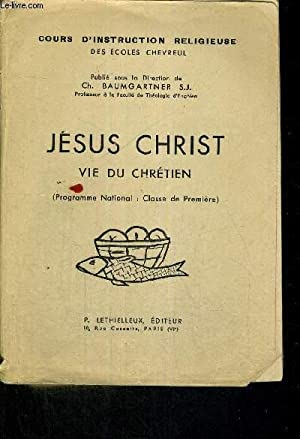 JESUS CHRIST - VIE DU CHRETIEN - COURS D'INSTRUCTION RELIGIEUSE - CLASSE DE PREMIERE: ...
