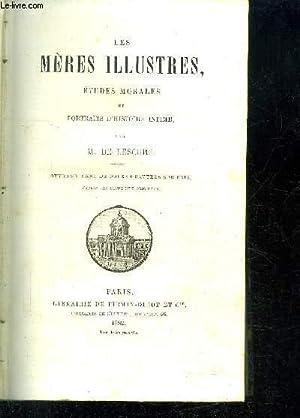 LES MERES ILLUSTRES, ETUDES MORALES ET PORTRAITS: DE LESCURE M.