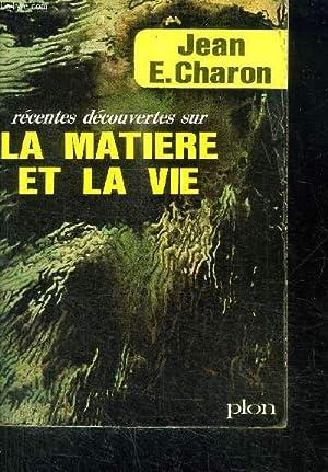 RECENTES DECOUVERTES SUR LA MATIERE ET LA VIE: E. CHARON JEAN