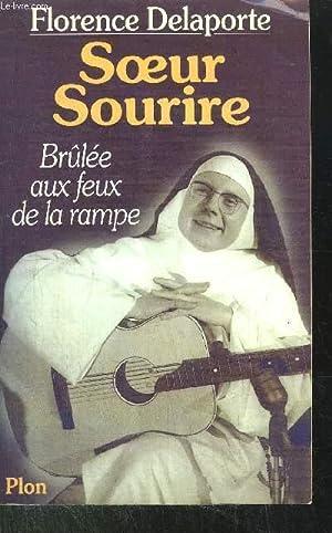 SOEUR SOURIRE - BRULEE AUX FEUX DE LA RAMPE: DELAPORTE FLORENCE