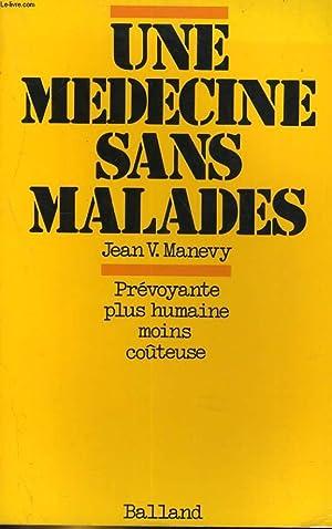 UNE MEDECINE SANS MALADES. PREVOYANTE, PLUS HUMAINE, MOINS COUTEUSE: JEAN V. MANEVY
