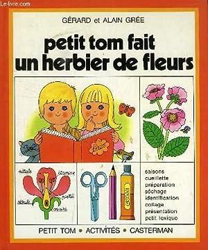 PETIT TOM FAIT UN HERBIER DE FLEURS: GREE ALAIN &