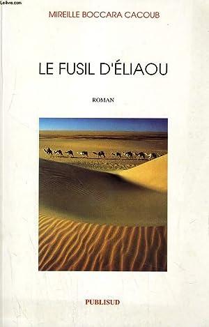 LE FUSIL D'ELIAOU. ROMAN: MIREILLE BOCCARA CACOUB