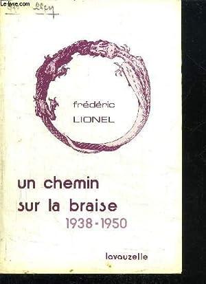 UN CHEMIN SUR LA BRAISE 1938-1950: LIONEL FREDERIC
