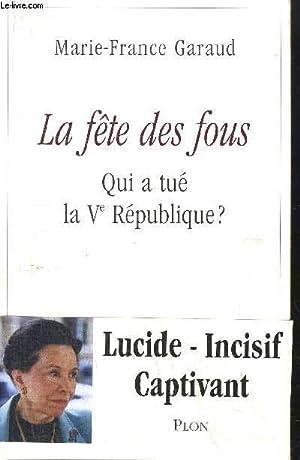 LA FETE DES FOUS - SUI A TUE LA V EME REPUBLIQUE: GARAUD MARIE-FRANCE