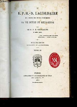 LE R.P.H.D. LACORDAIRE - TOME II / de l'ordre des freres precheurs - sa vie intime et ...