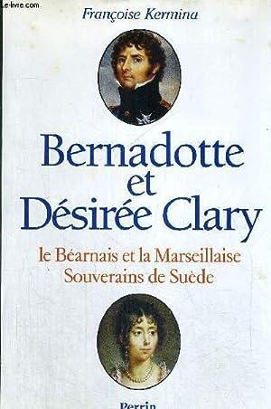 BERNADOTTE ET DESIREE CLARY - LE BEARNAIS ET LA MARSEILLAISE SOUVERAINS DE SUEDE: KERMINA FRANCOISE