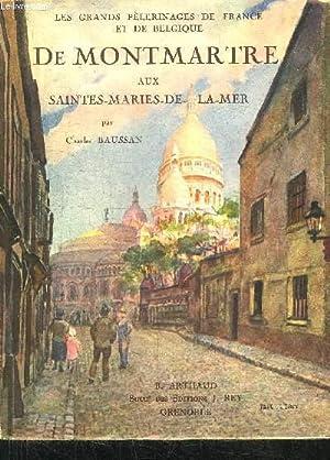 DE MONTMARTRE AUX SAINTES-MARIES DE LA MER / COLELCTION LES GRANDS PELERINGAES DE FRANCE ET DE...