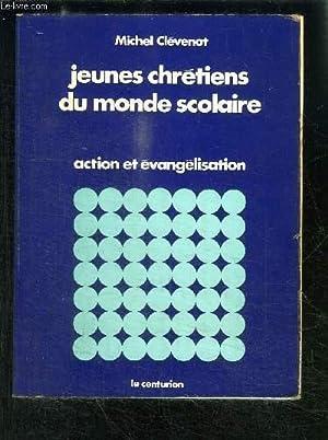 JEUNES CHRETIENS DU MONDE SCOLAIRE- ACTION ET EVANGELISATION: CLEVENOT MICHEL