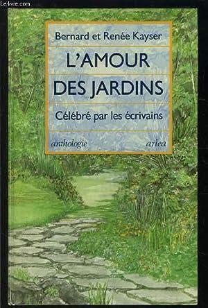 L AMOUR DES JARDINS- CELEBRE PAR LES ECRIVAINS- ANTHOLOGIE: KAYSER BERNARD ET RENEE