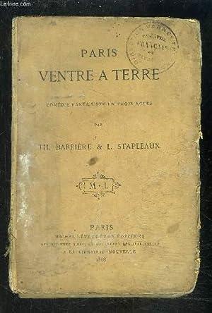 PARIS VENTRE A TERRE- Comédie fantaisiste en 3 actes: BARRIERE TH. ET STAPLEAUX L.