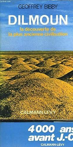 DILMOUN- LA DECOUVERTE DE LA PLUS ANCIENNE CIVILISATION: BIBBY GEOFFREY.