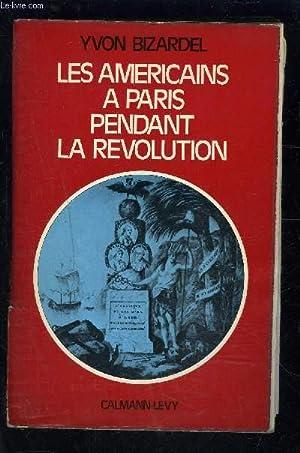 LES AMERICAINS A PARIS PENDANT LA REVOLUTION: BIZARDEL YVON.