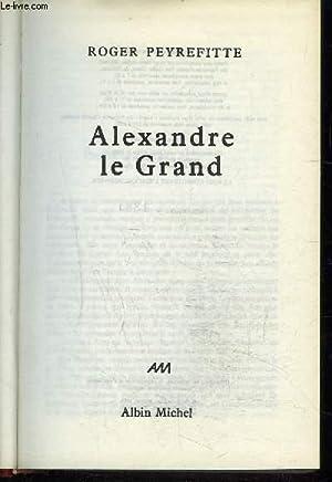 ALEXANDRE LE GRAND: PEYREFITTE ROGER