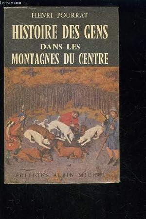 HISTOIRE DES GENS DANS LES MONTAGNES DU CENTRE- TOME 1- 1 SEUL VOLUME- DES AGES PERDUS AUS TEMPS ...