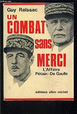 UN COMBAT SANS MERCI- L AFFAIRE PETAIN DE GAULLE: RAISSAC GUY.