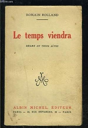 LE TEMPS VIENDRA- DRAME EN TROIS ACTES: ROLLAND ROMAIN