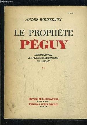 LE PROPHETE PEGUY- TOME 2- 1 SEUL VOLUME- INTRODUCTION A L OEUVRE DE PEGUY: ROUSSEAUX ANDRE.