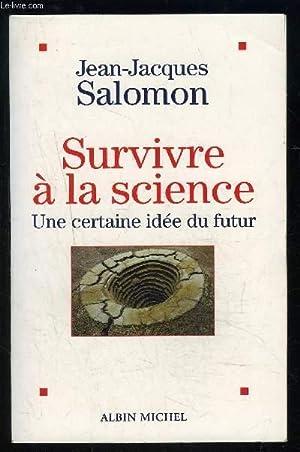 SURVIVRE A LA SCIENCE- UNE CERTAINE IDEE DU FUTUR: SALOMON JEAN JACQUES