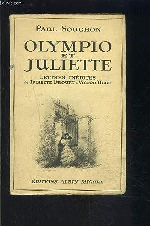 OLYMPIO ET JULIETTE- LETTRES INEDITES DE JULIETTE DROUET A VICTOR HUGO: SOUCHON PAUL.