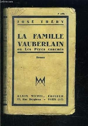 LA FAMILLE VAUBERLAIN OU LES PERES ENNEMIS: THERY JOSE.