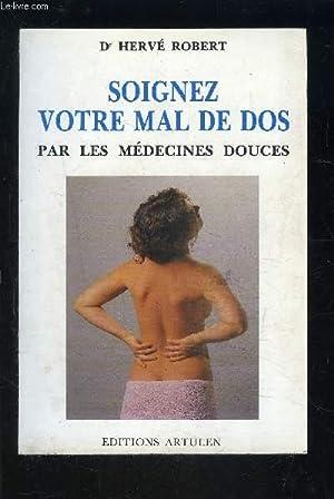 SOIGNEZ VOTRE MAL DE DOS PAR LES MEDECINES DOUCES: ROBERT HERVE Dr