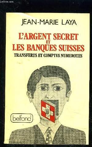 L ARGENT SECRET ET LES BANQUES SUISSES TRANSFERTS ET COMPTES NUMEROTES: LAYA JEAN MARIE