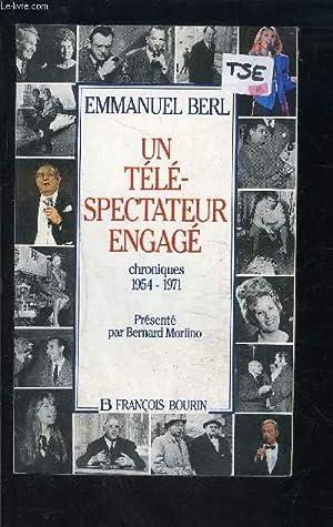 UN TELESPECTATEUR ENGAGE- CHRONIQUES 1954-1971: BERL EMMANUEL.