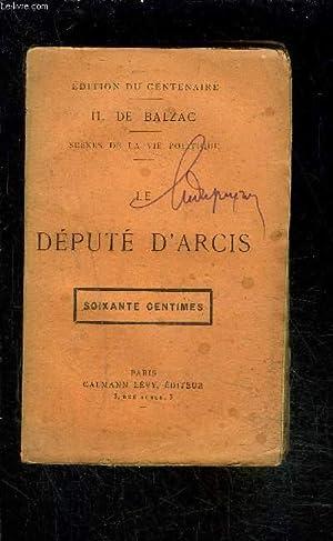 LE DEPUTE D ARCIS- SCENES DE LA VIE POLITIQUE- EDITION DU CENTENAIRE: BALZAC HONORE DE