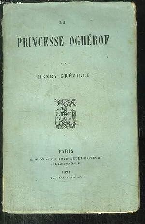 LA PRINCESSE OGHEROF: GREVILLE HENRY