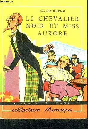 LE CHEVALIER NOIR ET MISS AURORE / COLLECTION MONIQUE: DES BROSSES JEAN