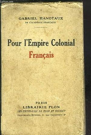 POUR L'EMPIRE COLONIAL FRANCAIS: HANOTAUX GABRIEL