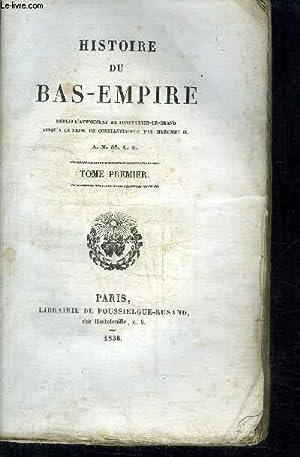HISTOIRE DU BAS-EMPIRE DEPUIS L AVENEMENT DE CONSTANTIN-LE-GRAND JUSQU A LA PRISE DE CONSTANTINOPLE...