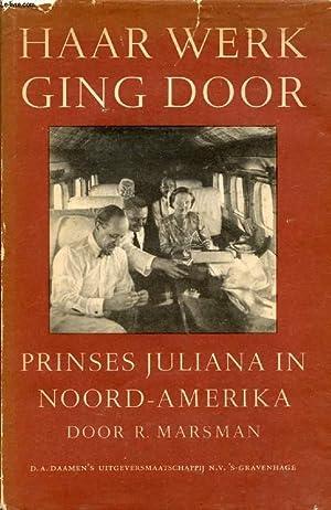 HAAR WERK GING DOOR, PRINSES JULIANA IN NOORD-AMERIKA: MARSMAN R.