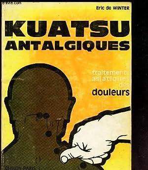 KUATSU ANTALGIQUES - TRAITEMENTS ASIATIQUES DES DOULEURS.: DE WINTER ERIC