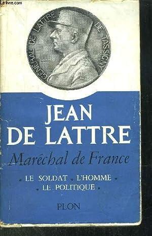 JEAN DE LATTRE- MARECHAL DE FRANCE - LE SOLDAT - L'HOMME - LA POLITIQUE: LATTRE JEAN DE