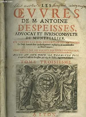 LES OEUVRES DE M.ANTOINE DESPEISSES ADVOCAT ET: M.ANTOINE DESPEISSES