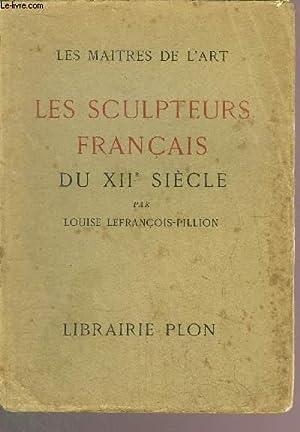 LES SCULPTEURS FRANCAIS DU XII EME SIECLE - LES MAITRES DE L'ART: LEFRANCOIS-PILLION LOUISE