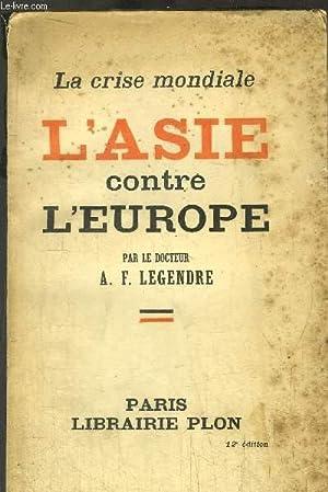 LA CRISE MONDIALE - L'ASIE CONTRE L'EUROPE: LEGENDRE A.-F.