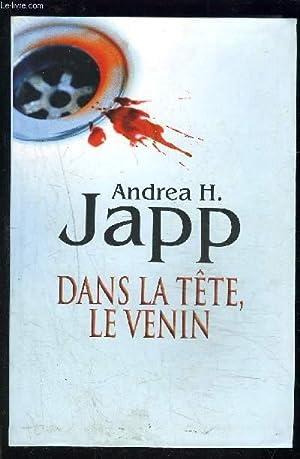 DANS LA TETE, LE VENIN: JAPP ANDREA H.