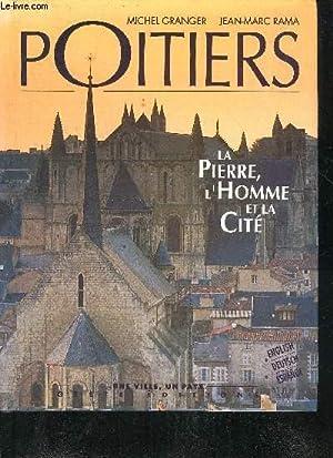 POITIERS LA PIERRE L'HOMME ET LA CITE.: GRANGER MICHEL & RAMA JEAN MARC