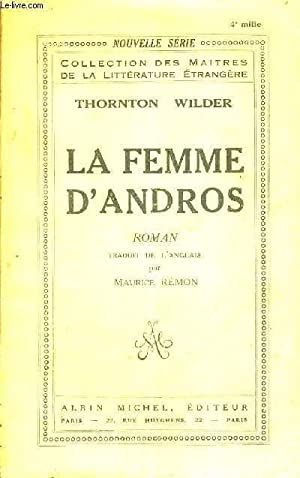 LA FEMME D'ANDROS - COLLECTION DES MAITRES DE LA LITTERATURE ETRANGERE: WILDER THORNTON