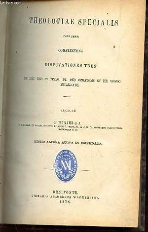 THEOLOGIAE SPECIALIS - PARS PRIOR - Cemplectens Disputationes Tres Theologiae Dogmaticae Compendium...